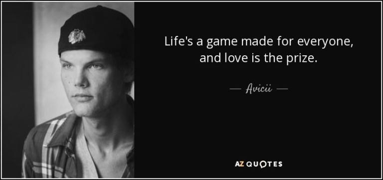 quote-life-s-a-game-made-for-everyone-and-love-is-the-prize-avicii-58-59-91.jpg